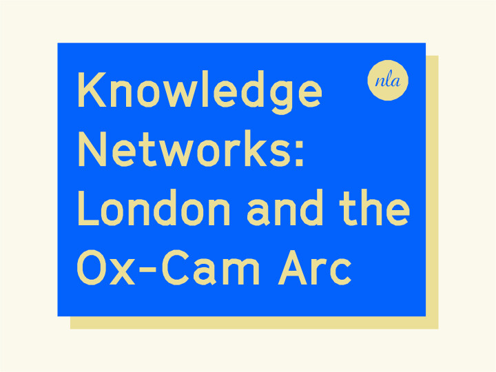 Knowledge Networks: London and the Ox-Cam Arcv