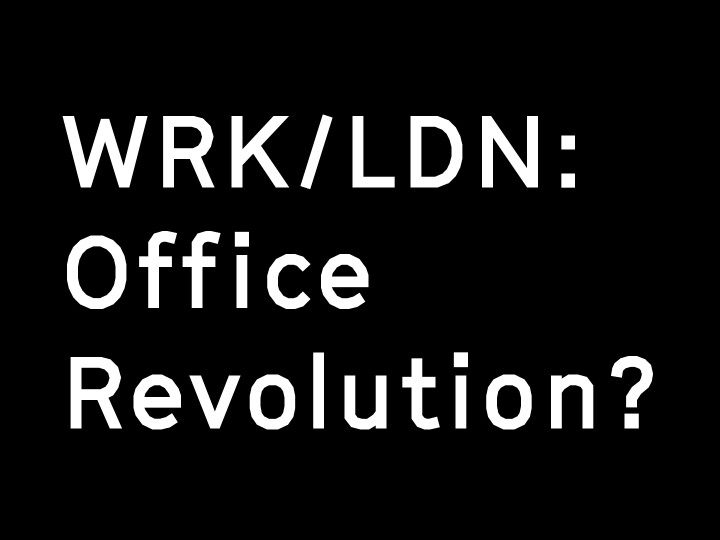 WRK/LDN: office revolution? Submissions open