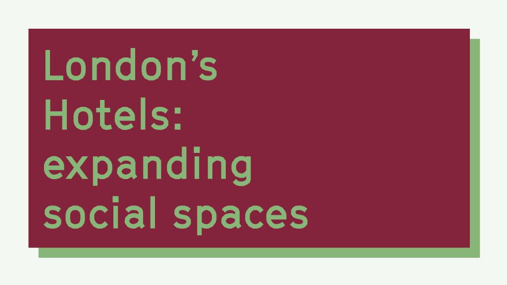 London's Hotels: expanding social spaces